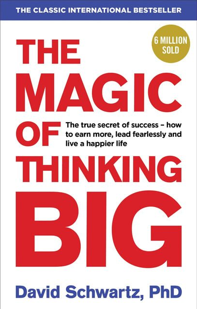 The Magic of Thinking Big oleh David J. Schwartz